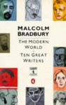 The Modern World: Ten Great Writers - Malcolm Bradbury