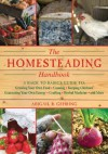 The Homesteading Handbook: A Back to Basics Guide to Growing Your Own Food, Canning, Keeping Chickens, Generating Your Own Energy, Crafting, Herbal Medicine, and More - Abigail R. Gehring