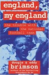 England, My England: The Trouble with the National Football Team - Dougie Brimson, Eddy Brimson