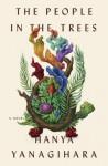 The People in the Trees, A Novel - Hanya Yanagihara