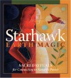 Earth Magic: Sacred Rituals for Connecting to Nature's Power - Starhawk