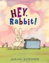 Hey, Rabbit! - Sergio Ruzzier