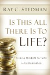 Is This All There Is to Life?: Finding Wisdom for Life in Ecclesiastes - Ray C. Stedman