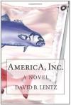 AmericA, Inc.: A Novel in Stream of Voice - David B. Lentz