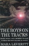 The Boys on the Tracks: Death, Denial, and a Mother's Crusade to Bring Her Son's Killers to Justice - Mara Leveritt