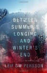 Between Summer's Longing and Winter's End - Leif G.W. Persson