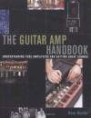 Guitar Amplifier Handbook - Understanding Tube Amplifiers and Getting Great Sounds - Dave Hunter