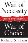 War of Necessity, War of Choice: A Memoir of Two Iraq Wars - Richard N. Haass