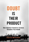 Doubt is Their Product: How Industry's Assault on Science Threatens Your Health - David Michaels