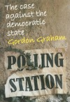 The Case Against the Democratic State - Gordon Graham