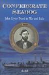 Confederate Seadog: John Taylor Wood in War and Exile - John Bell