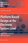 Platform Based Design At The Electronic System Level: Industry Perspectives And Experiences - Mark Burton