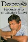 Vivons heureux en attendant la mort - Pierre Desproges