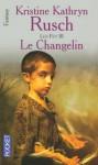 Le Changelin: Les Fey—livre trois - Kristine Kathryn Rusch, Jean-Pierre Pugi