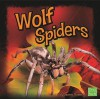 Wolf Spiders (First Facts: Spiders) - Joanne Mattern