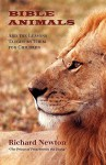 Bible Animals: And the Lessons Taught by Them for Children - Richard Newton