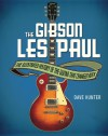 The Gibson Les Paul: The Illustrated Story of the Guitar That Changed Rock - Dave Hunter