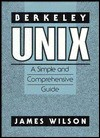 Berkeley Unix: A Simple and Comprehensive Guide - James Wilson