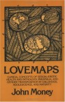 Lovemaps: Sexual/Erotic Health and Pathology, Paraphilia, and Gender Transposition In...: Sexual/Erotic Health and Pathology, Paraphilia and Gender Transposition - John Money