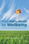 From Public Health to Wellbeing: The New Driver for Policy and Action - Paul Walker, Marie John