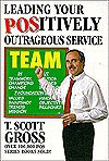 Leading Your Positively Outrageous Service Team - T. Scott Gross