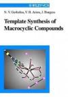 Template Synthesis Of Macrocyclic Compounds - N.V. Gerbeleu, John Burgess, Nikolai Vasilevich Gʻerbʻelʻeu
