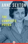 The Complete Poems - Anne Sexton, Maxine Kumin