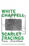 White Chappell, Scarlet Tracings - Iain Sinclair, Alan Moore