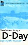 The German Army at D-Day: Fighting the Invasion - David Isby, Günther Blumentritt, Wilhelm Keitel, Alfred Jodl, Walter Warlimont