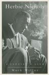 Herbie Nichols: A Jazzist's Life - Mark Miller