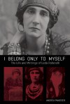 I Belong Only to Myself: The Life and Writings of Leda Rafanelli - Andrea Pakieser, Leda Rafanelli