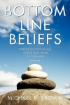 Bottom Line Beliefs: Twelve Doctrines All Christians Hold in Common (Sort Of) - Michael B. Brown