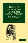 The Life of William Thomson, Baron Kelvin of Largs - 2 Volume Set - Silvanus Phillips Thompson