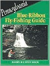 Pennsylvania Blue-Ribbon Fly-Fishing Guide - Barry Beck, Cathy Beck
