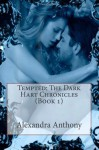 Tempted: The Dark Hart Chronicles (Book 1) - Alexandra Anthony