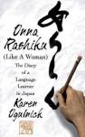 Onna Rashiku (Like a Woman): The Diary of a Language Learner in Japan - Karen Ogulnick