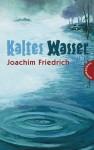 Kaltes Wasser - Joachim Friedrich