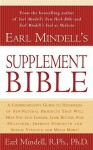 Earl Mindell's Supplement Bible: A Comprehensive Guide to Hundreds of NEW Natural Products that Will Help You Live Longer, Look Better, Stay Heathier, Improve Strength and Vitality, and Much More! - Earl Mindell