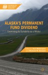 Alaska's Permanent Fund Dividend: Examining its Suitability as a Model - Karl Widerquist, Michael Howard, Michael W. Howard