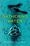 Gathering Water - Regan Claire