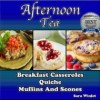 Afternoon Tea (Breakfast Casseroles, Quiche, Muffins and Scone Recipes) - Sara Winlet