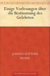 Einige Vorlesungen über die Bestimmung des Gelehrten (German Edition) - Johann Gottlieb Fichte