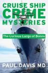 A Curious Cargo of Bones (Cruise Ship Crime Mysteries) - Paul Davis