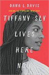 Tiffany Sly Lives Here Now - Dana L. Davis