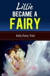 Lillie Became a Fairy - Bedtime storie, fairy tale story book about a fairy princess, fairy tale for chrildren - Emma Summer