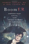 BoomER Emergency Room Survival Guide for Baby Boomers and Older Folks - Robert W Derlet MD, Joel Cohen MD