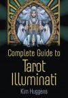 Complete Guide to Tarot Illuminati - Kim Huggens