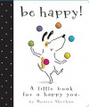 Be Happy!: A Little Book for a Happy You - Monica Sheehan