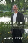 Wake Up! Your Life Is Calling! - Andy Field