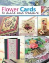 Flower Cards to Make and Treasure - Judy Balchin, Polly Pinder, Joanna Sheen, Barbara Gray, Ann Cox, Patricia Wing